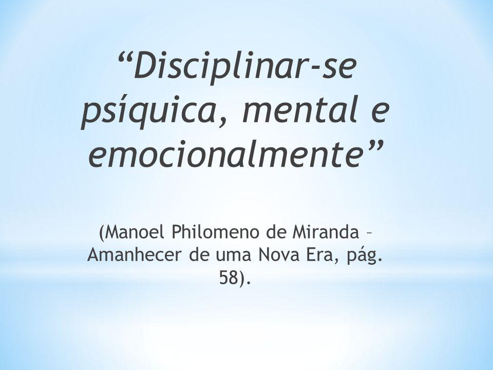 Disciplinar-se psíquica, mental e emocionalmente