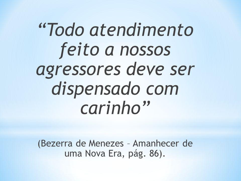 (Bezerra de Menezes – Amanhecer de uma Nova Era, pág. 86).