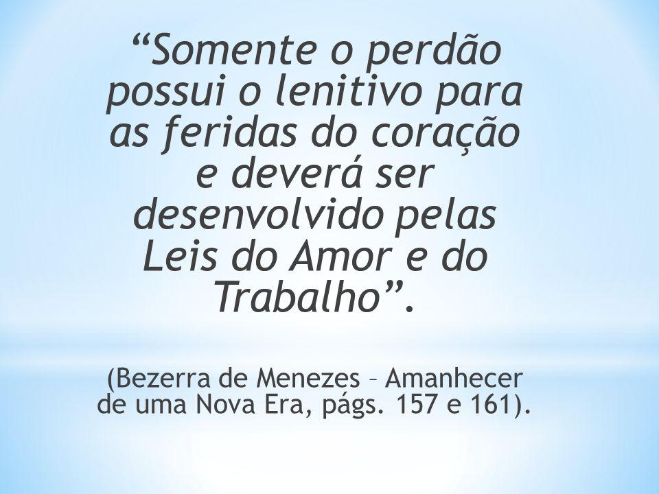 (Bezerra de Menezes – Amanhecer de uma Nova Era, págs. 157 e 161).