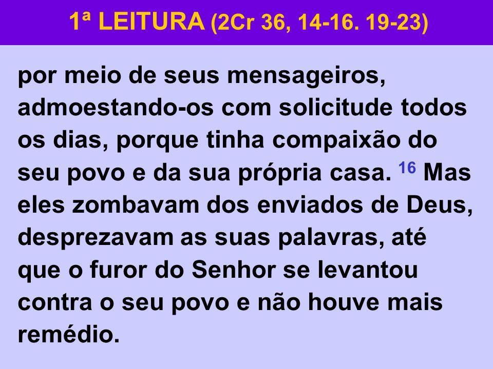 1ª LEITURA (2Cr 36, 14-16. 19-23)