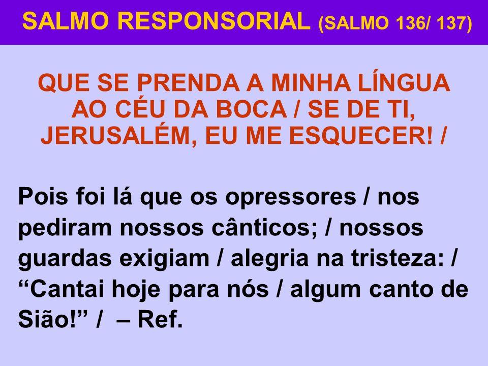 SALMO RESPONSORIAL (SALMO 136/ 137)