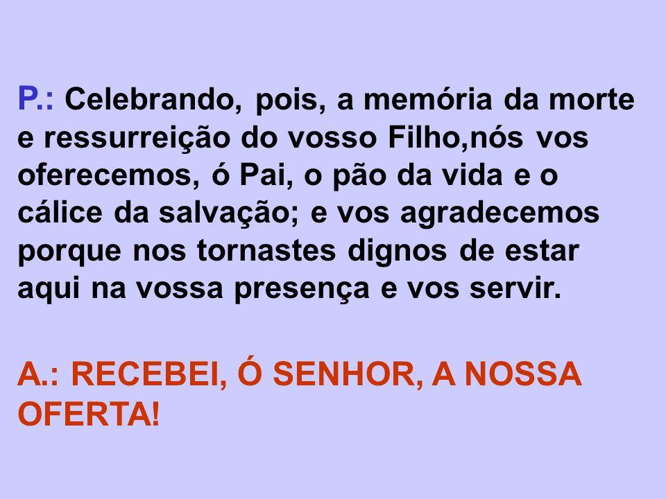 A.: RECEBEI, Ó SENHOR, A NOSSA OFERTA!