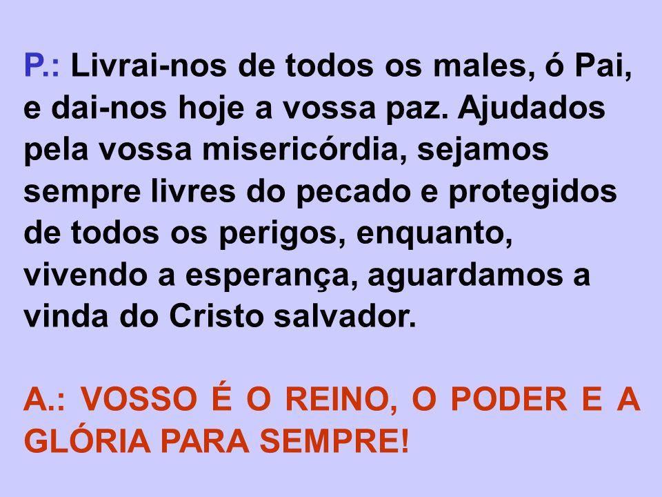 A.: VOSSO É O REINO, O PODER E A GLÓRIA PARA SEMPRE!