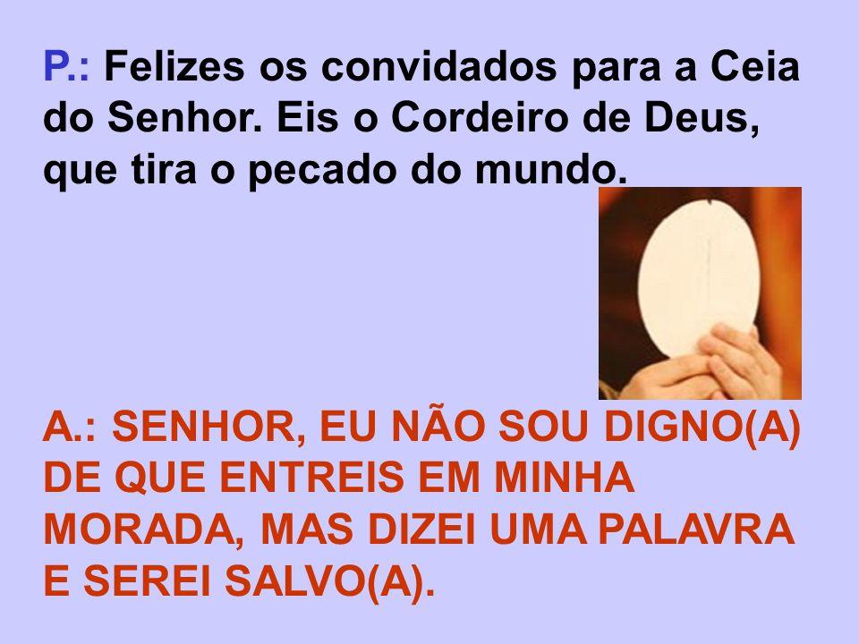 P. : Felizes os convidados para a Ceia do Senhor