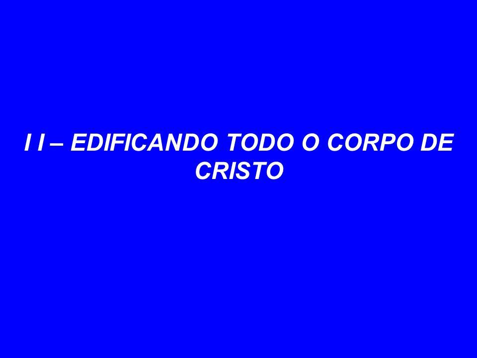 I I – EDIFICANDO TODO O CORPO DE CRISTO