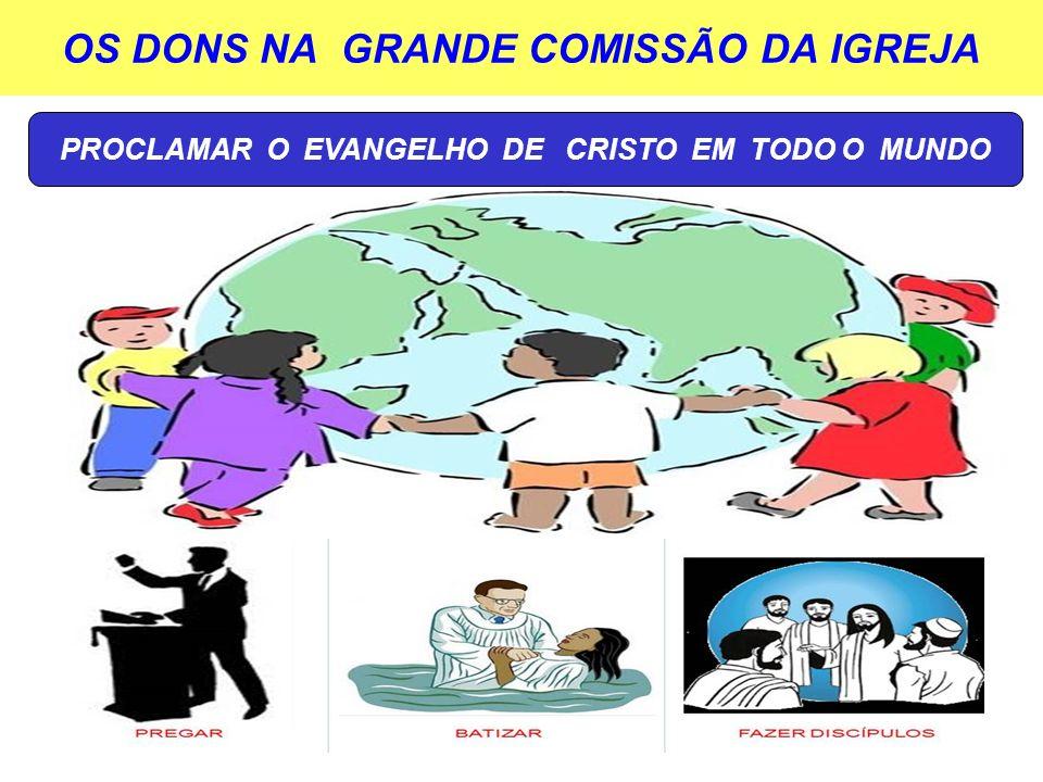 OS DONS NA GRANDE COMISSÃO DA IGREJA