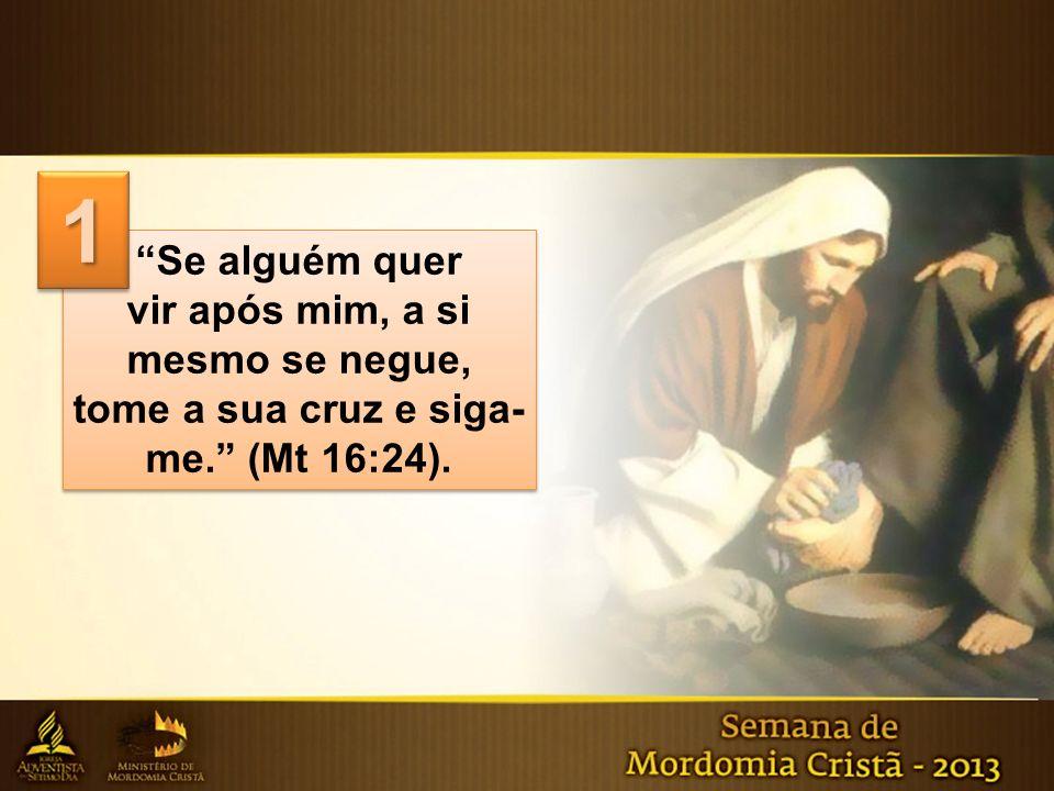 1 Se alguém quer vir após mim, a si mesmo se negue, tome a sua cruz e siga-me. (Mt 16:24).