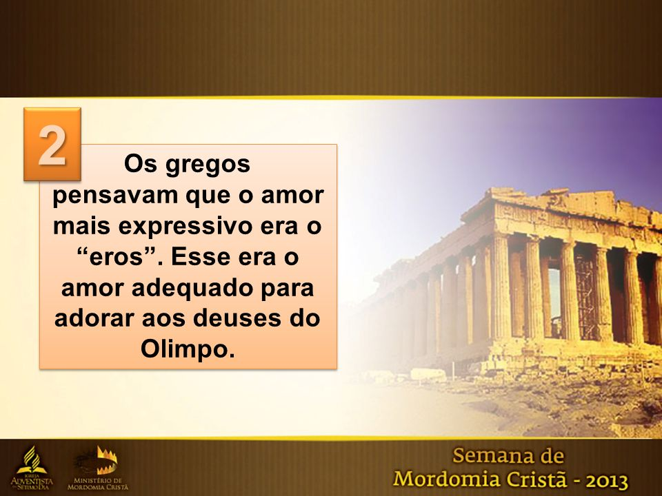 2 Os gregos pensavam que o amor mais expressivo era o