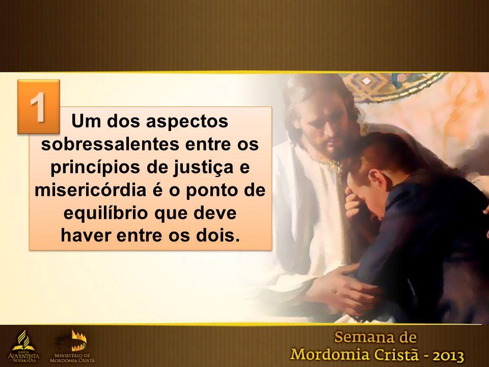 1 Um dos aspectos sobressalentes entre os princípios de justiça e misericórdia é o ponto de equilíbrio que deve.