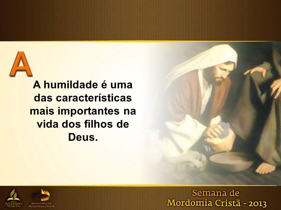 A humildade é uma das características mais importantes na