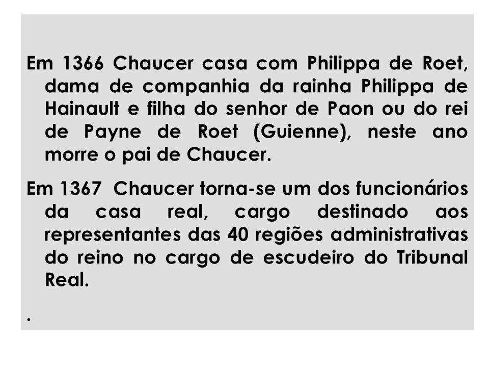 Em 1366 Chaucer casa com Philippa de Roet, dama de companhia da rainha Philippa de Hainault e filha do senhor de Paon ou do rei de Payne de Roet (Guienne), neste ano morre o pai de Chaucer.