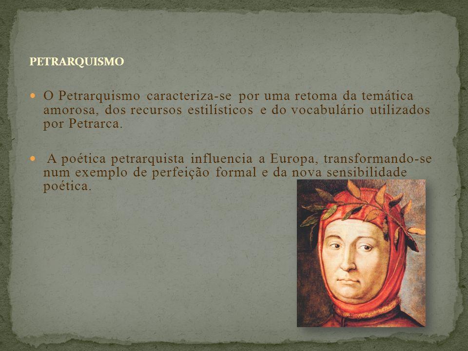PETRARQUISMO O Petrarquismo caracteriza-se por uma retoma da temática amorosa, dos recursos estilísticos e do vocabulário utilizados por Petrarca.