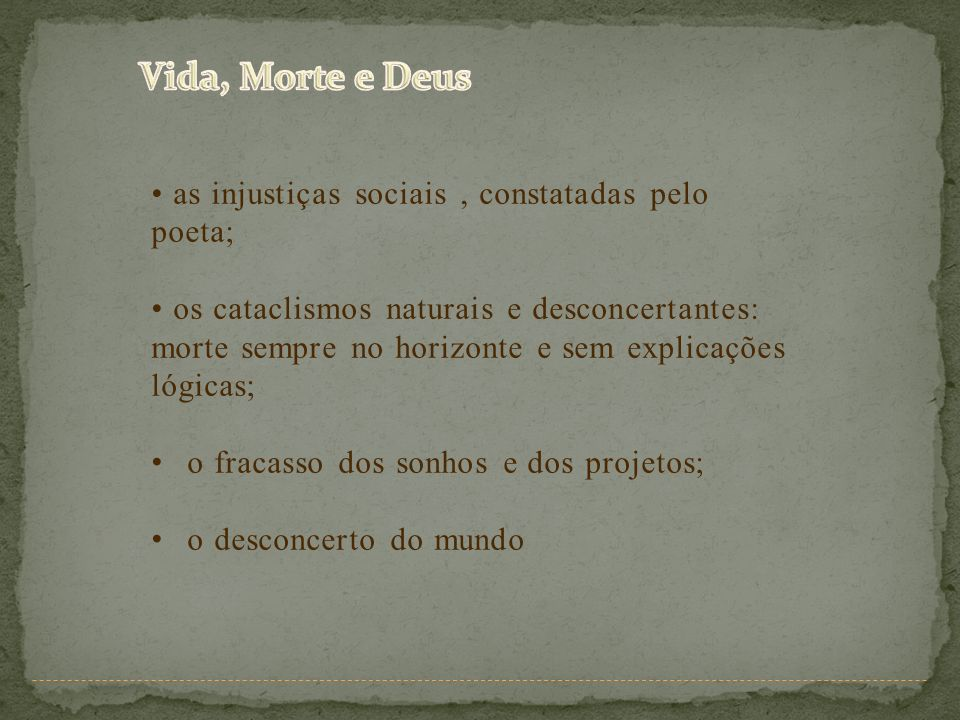 Vida, Morte e Deus • as injustiças sociais , constatadas pelo poeta;
