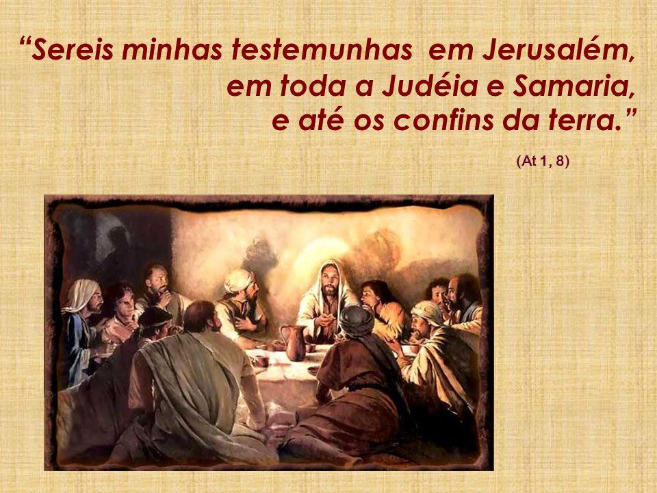 Sereis minhas testemunhas em Jerusalém, em toda a Judéia e Samaria,