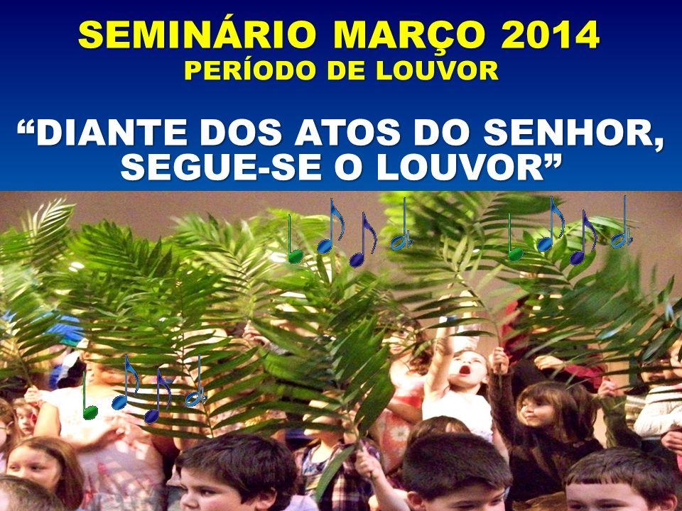 DIANTE DOS ATOS DO SENHOR, SEGUE-SE O LOUVOR