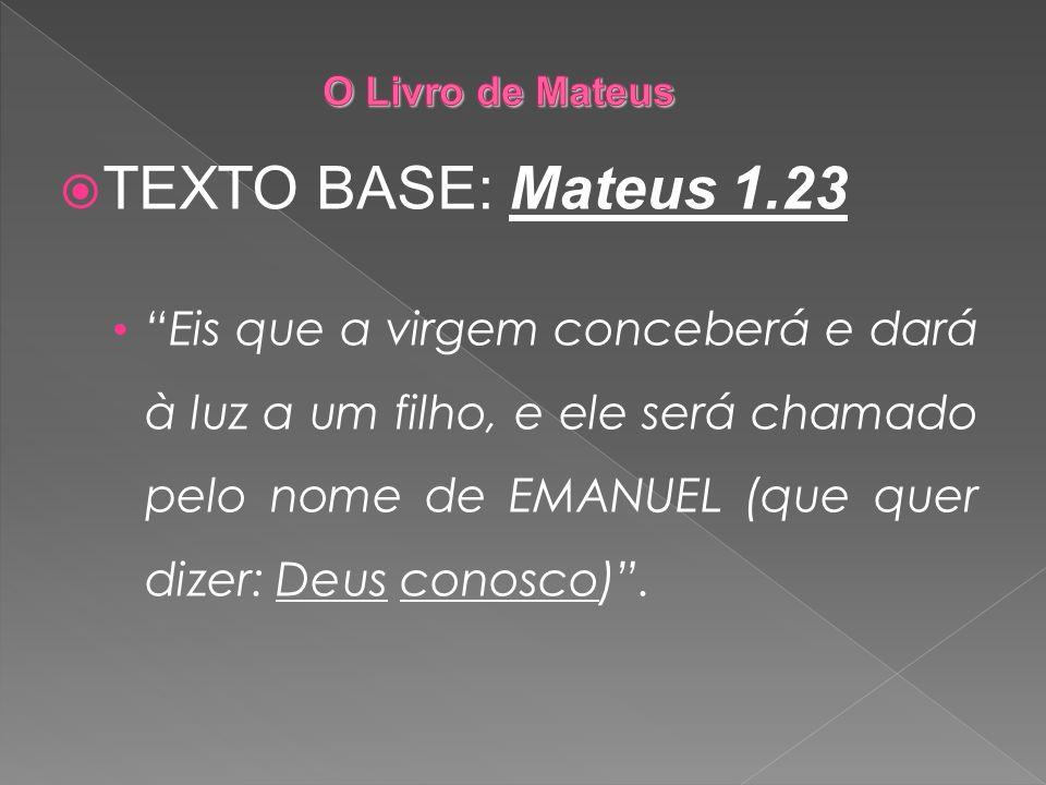 O Livro de Mateus TEXTO BASE: Mateus 1.23.