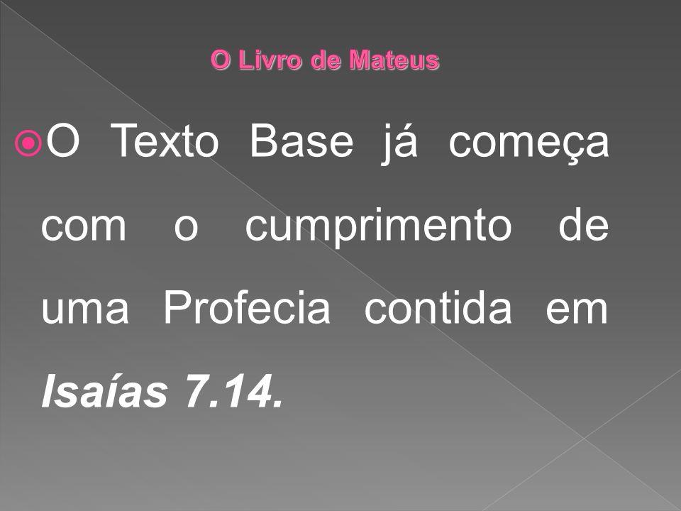 O Livro de Mateus O Texto Base já começa com o cumprimento de uma Profecia contida em Isaías 7.14.
