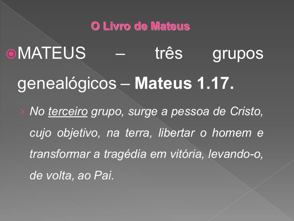 MATEUS – três grupos genealógicos – Mateus 1.17.