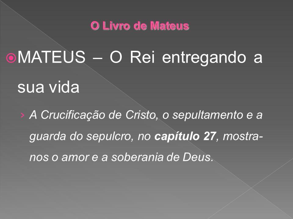 MATEUS – O Rei entregando a sua vida