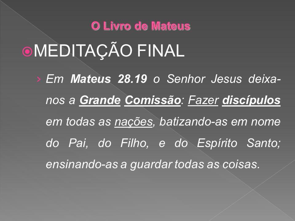 O Livro de Mateus MEDITAÇÃO FINAL.