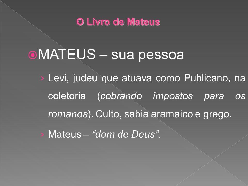 O Livro de Mateus MATEUS – sua pessoa.