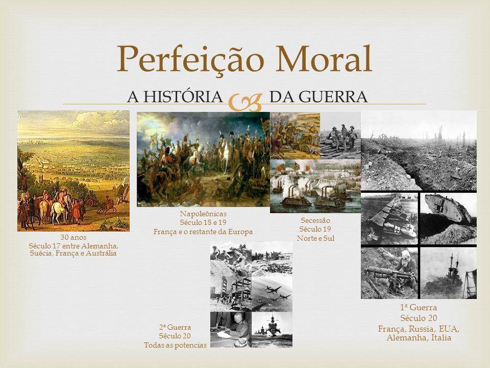 Perfeição Moral A HISTÓRIA DA GUERRA 1ª Guerra Século 20