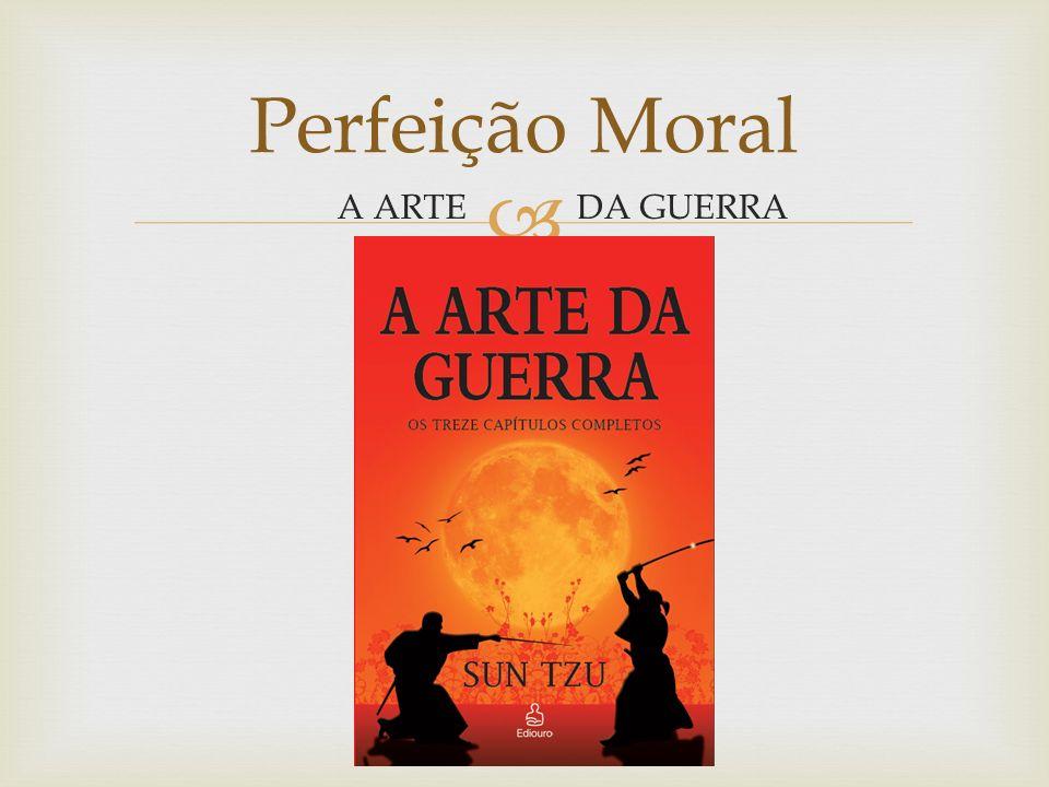 Perfeição Moral A ARTE DA GUERRA
