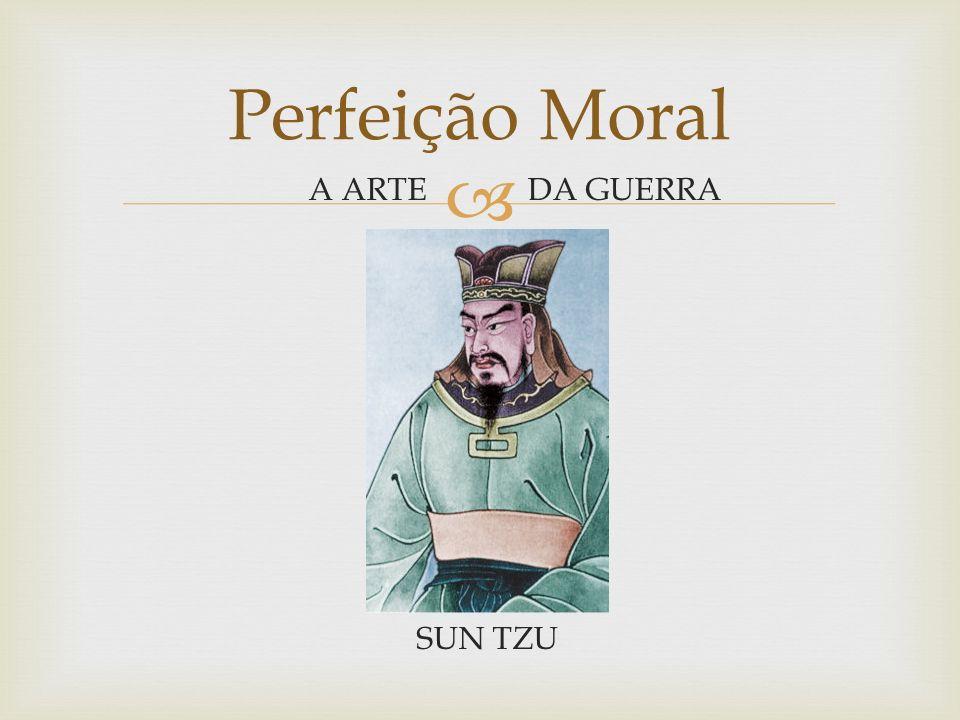 Perfeição Moral A ARTE DA GUERRA SUN TZU