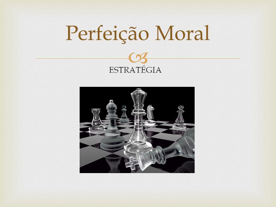 Perfeição Moral ESTRATÉGIA