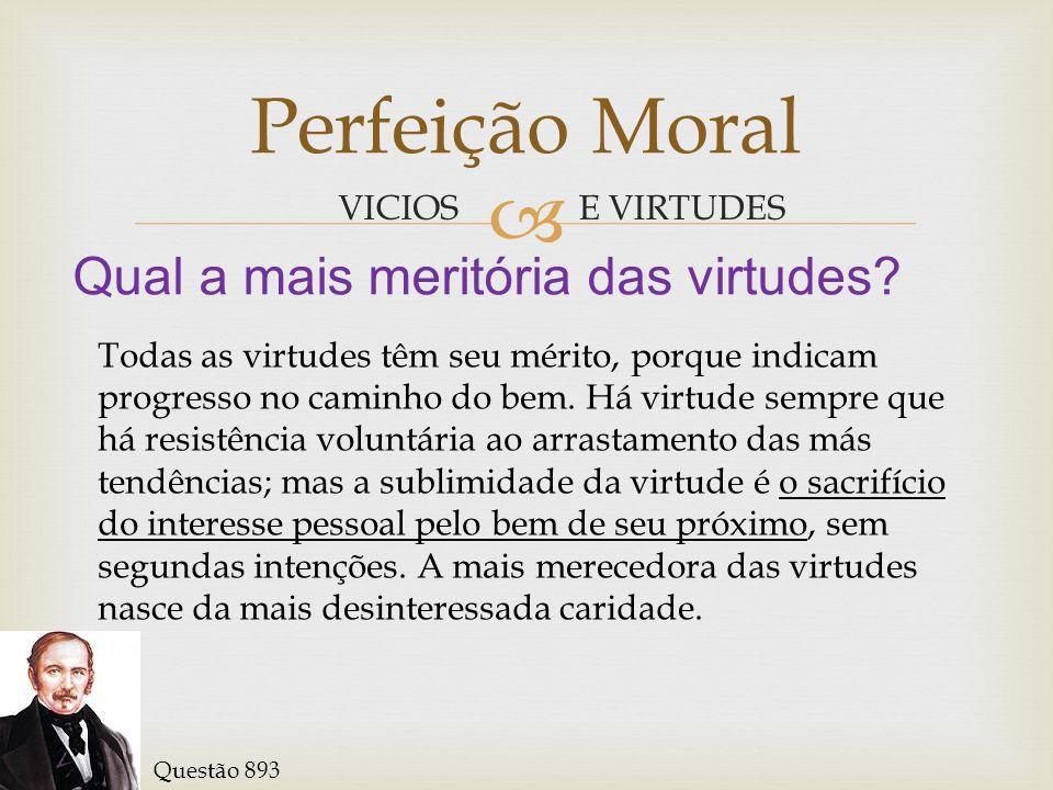 Perfeição Moral Qual a mais meritória das virtudes VICIOS E VIRTUDES