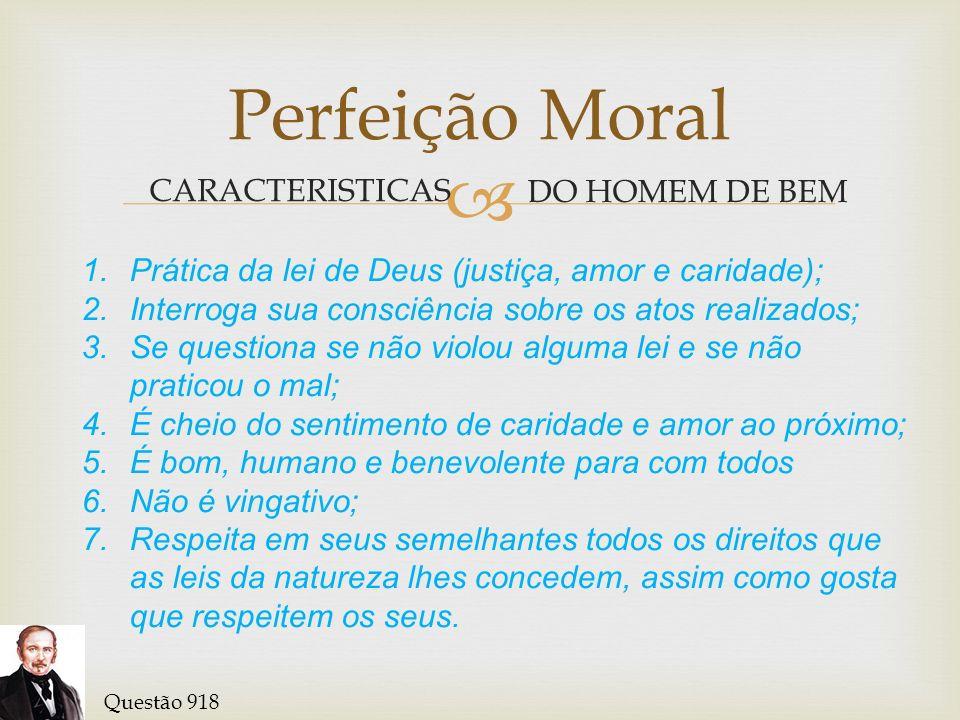 Perfeição Moral CARACTERISTICAS DO HOMEM DE BEM