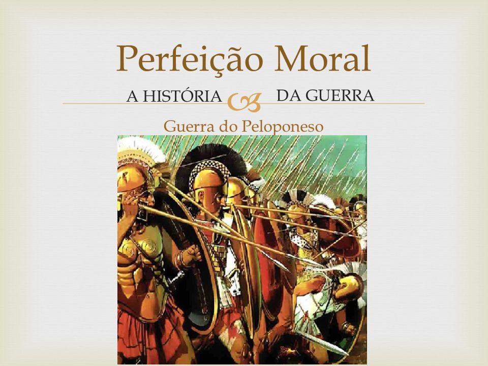 Perfeição Moral A HISTÓRIA DA GUERRA Guerra do Peloponeso