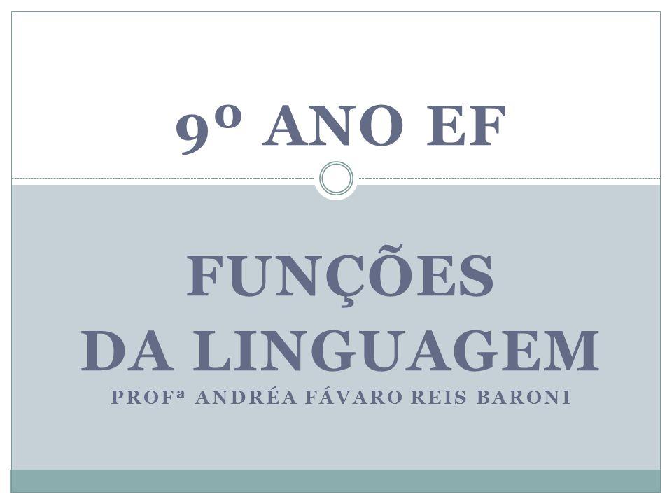 9º ano EF FUNÇÕES DA LINGUAGEM Profª Andréa Fávaro Reis Baroni