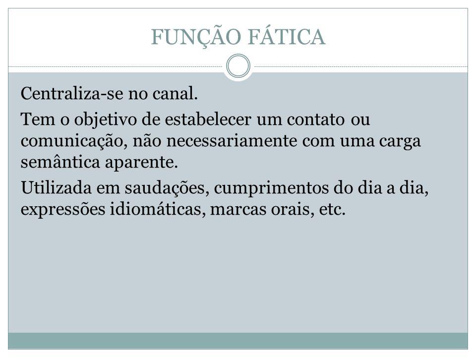 FUNÇÃO FÁTICA Centraliza-se no canal.