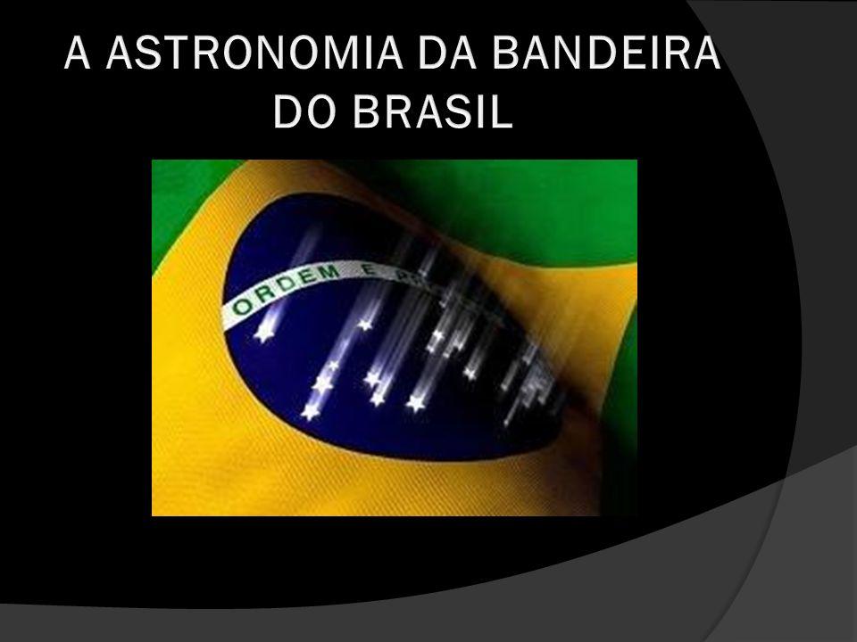 A ASTRONOMIA DA BANDEIRA DO BRASIL