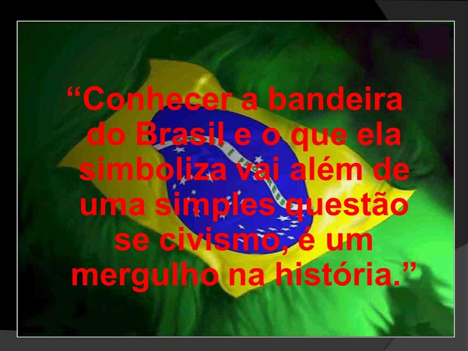 Conhecer a bandeira do Brasil e o que ela simboliza vai além de uma simples questão se civismo, é um mergulho na história.