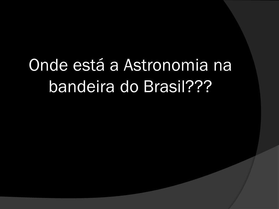 Onde está a Astronomia na bandeira do Brasil