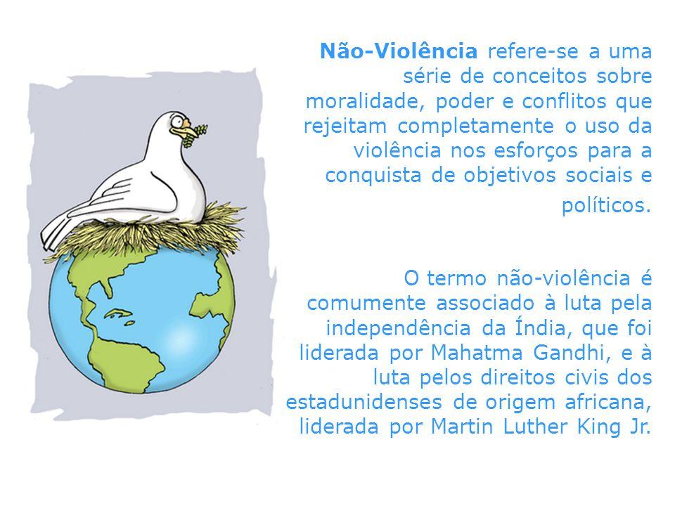 Não-Violência refere-se a uma série de conceitos sobre moralidade, poder e conflitos que rejeitam completamente o uso da violência nos esforços para a conquista de objetivos sociais e políticos.