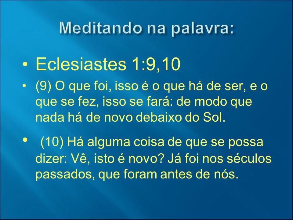 Meditando na palavra: Eclesiastes 1:9,10.