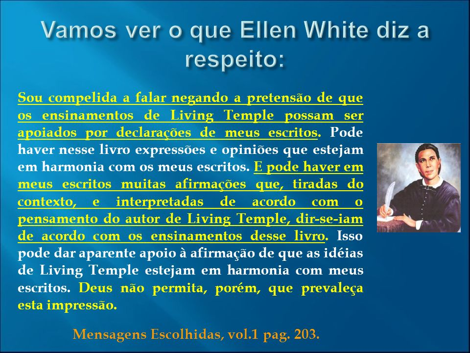 Vamos ver o que Ellen White diz a respeito: