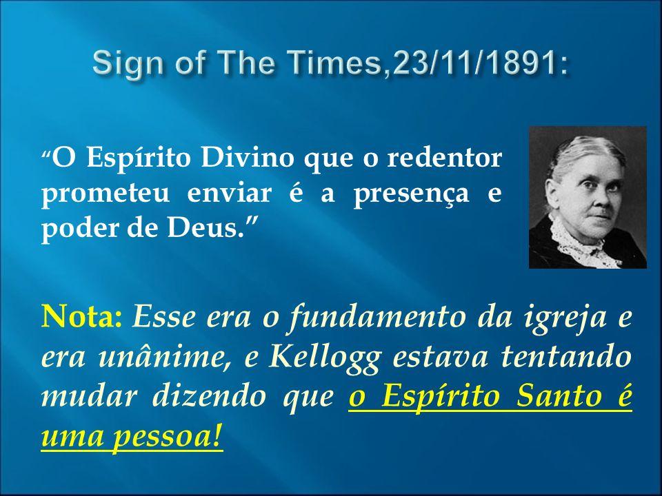 Sign of The Times,23/11/1891: O Espírito Divino que o redentor prometeu enviar é a presença e poder de Deus.