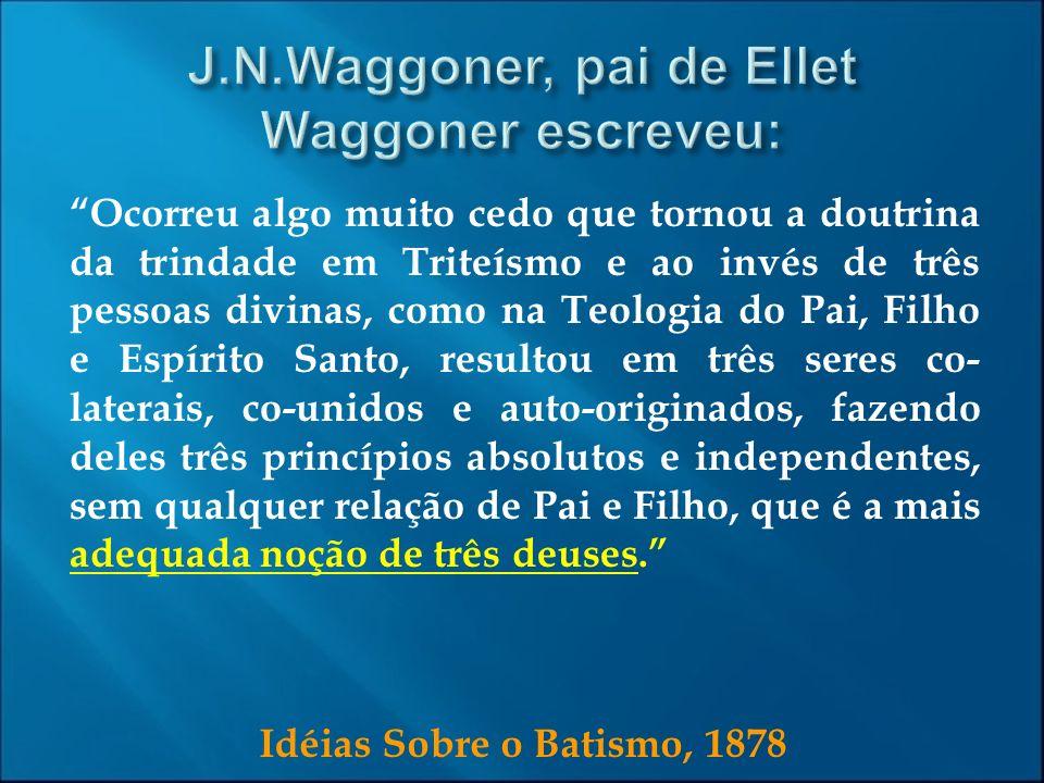 J.N.Waggoner, pai de Ellet Waggoner escreveu: