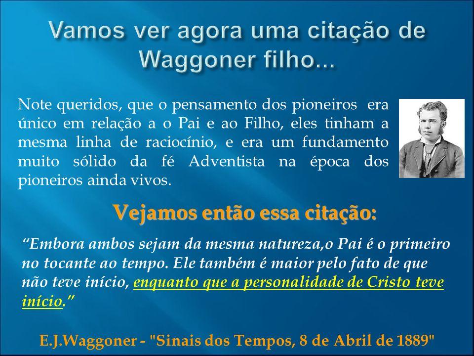 Vamos ver agora uma citação de Waggoner filho...