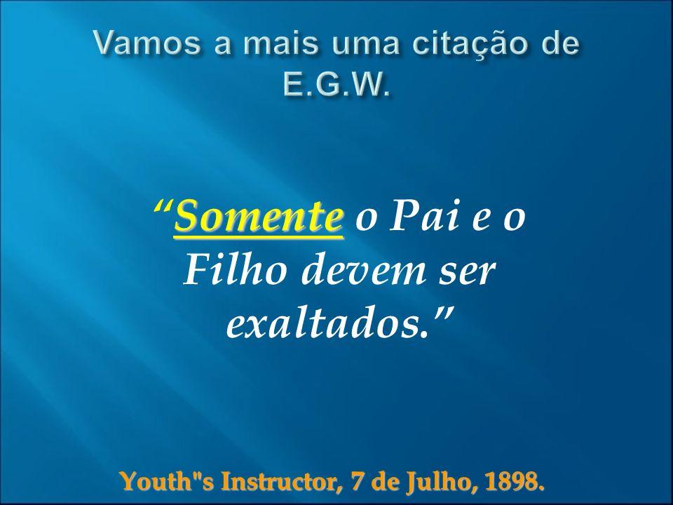 Vamos a mais uma citação de E.G.W.