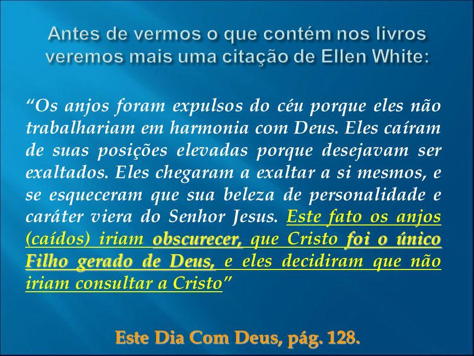 Antes de vermos o que contém nos livros veremos mais uma citação de Ellen White: