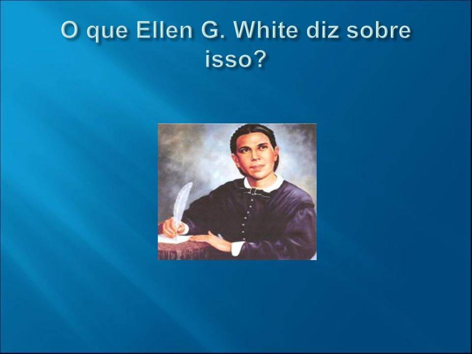 O que Ellen G. White diz sobre isso