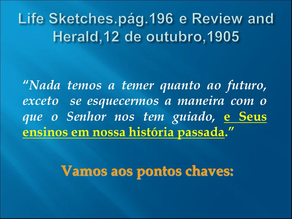 Life Sketches.pág.196 e Review and Herald,12 de outubro,1905