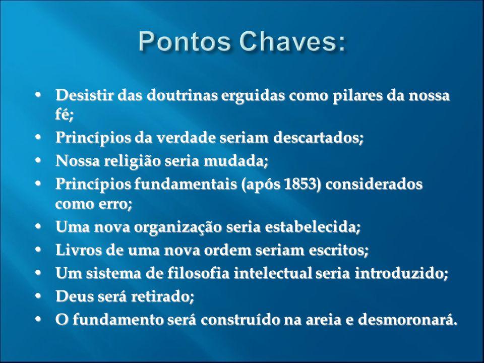 Pontos Chaves: Desistir das doutrinas erguidas como pilares da nossa fé; Princípios da verdade seriam descartados;