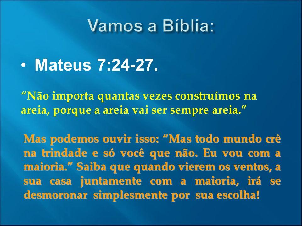 Vamos a Bíblia: Mateus 7:24-27.