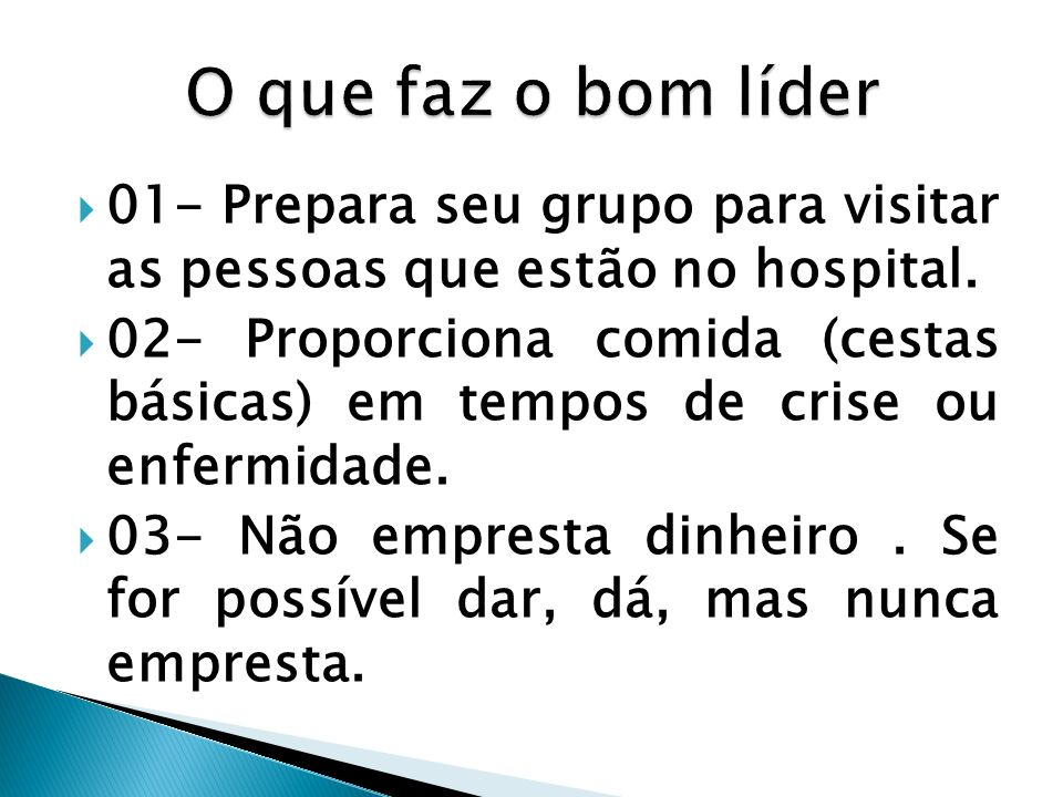 O que faz o bom líder 01- Prepara seu grupo para visitar as pessoas que estão no hospital.